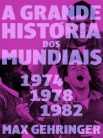 A grande história dos mundiais 1974,1978,1982