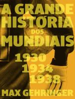 A grande história dos mundiais 1930, 1934, 1938