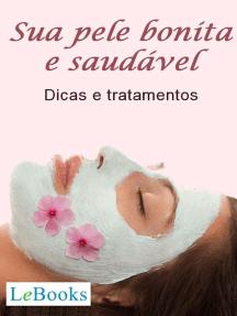 Sua pele bonita e saudável: Dicas e tratamentos