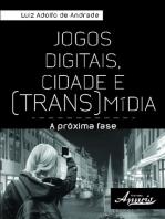 Jogos digitais, cidade e (trans)mídia:: a próxima fase