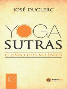 Yoga Sutras: O Livro dos Milênios