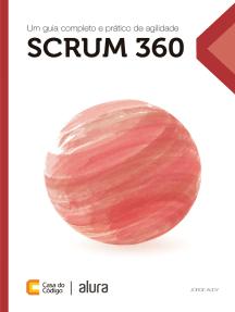 Scrum 360: Um guia completo e prático de agilidade