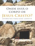 Onde está o corpo de Jesus Cristo?