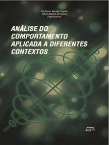 Análise do comportamento aplicada a diferentes contextos: Avaliação e intervenção nas áreas da saúde clínica educação trabalho e organizações