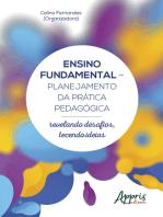 Ensino Fundamental - Planejamento da Prática Pedagógica: Revelando Desafios, Tecendo Ideias
