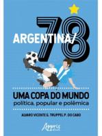 Argentina/78 – Uma Copa do Mundo