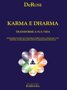 Karma e Dharma: Ensinamentos revolucionários sobre como comandar o seu destino, saúde, relações afetivas, felicidade e finanças.