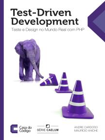 Test-Driven Development: Teste e Design no Mundo Real com PHP