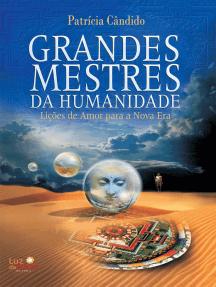 Grandes mestres da humanidade: Lições de amor para a Nova Era