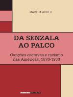 Da senzala ao palco: Canções escravas e racismo nas Américas, 1870-1930