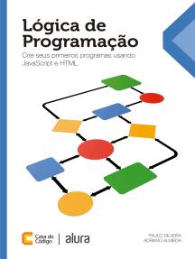 Lógica de Programação: Crie seus primeiros programas usando Javascript e HTML