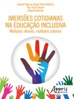 Imersões Cotidianas na Educação Inclusiva: Múltiplos Olhares, Múltiplos Saberes