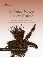O índio virou pó de café?