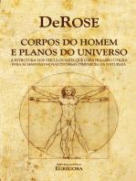 Corpos do Homem e Planos do Universo: A estrutura dos veículos sutís que o Ser Humano utiliza para se manifestar nas diversas dimensões da Natureza.