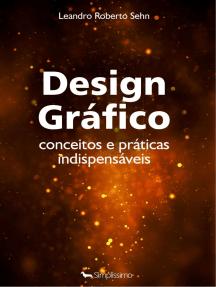 Design gráfico - conceitos e práticas indispensáveis: Conceitos e práticas indispensáveis