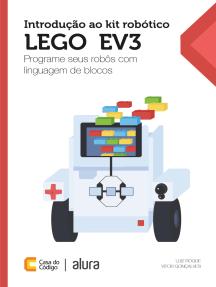Introdução ao kit robótico LEGO® EV3: Programe seus robôs com linguagem de blocos