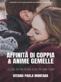 Affinità di Coppia e Anime Gemelle: I segreti per una Relazione Sana e Forte che aiuta i Partner a Crescere Insieme