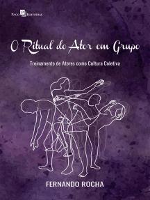 O Ritual do Ator em Grupo: Treinamento de Atores como Cultura Coletiva