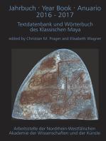 Jahrbuch · Year Book · Anuario 2016 - 2017: Textdatenbank und Wörterbuch des Klassischen Maya
