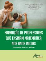 Formação de Professores que Ensinam Matemática nos Anos Iniciais: Tecnologias, Teorias e Práticas