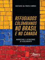 Refugiados Colombianos no Brasil e no Canadá: Narrativas e Estruturas de Acolhimento