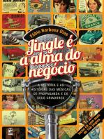 Jingle é a alma do negócio: A história e as histórias das músicas de propaganda e de seus criadores