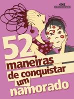 52 Maneiras de Conquistar um Namorado