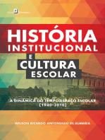 História Institucional e Cultura Escolar: A Dinâmica do Tempo-Espaço Escolar (1940-2010)