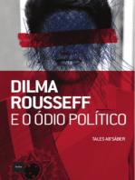 Dilma Rousseff e o ódio político