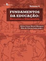 Fundamentos de Educação - vol. 6: Recortes e Discussões