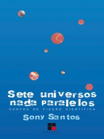 Sete universos nada paralelos: Contos de ficção científica