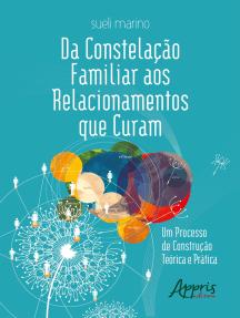 Da Constelação Familiar aos Relacionamentos que Curam: Um Processo de Construção Teórica e Prática