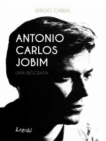 Antonio Carlos Jobim: Uma biografia