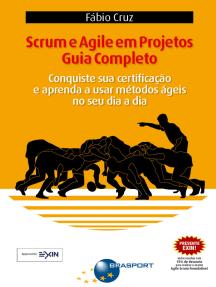 Scrum e Agile em Projetos - Guia Completo: Conquiste sua certificação e aprenda a usar métodos ágeis no seu dia a dia