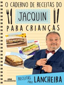 O caderno de receitas do Jacquin para crianças: Receitas para lancheira