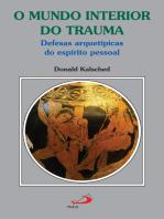 O mundo interior do trauma: Defesas arquetípicas do espírito pessoal