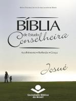 Bíblia de Estudo Conselheira – Josué: Acolhimento • Reflexão • Graça