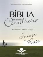 Bíblia de Estudo Conselheira – Juízes e Rute: Acolhimento • Reflexão • Graça