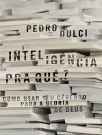 Inteligência pra quê?: Como usar seu cérebro para a glória de Deus