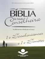 Bíblia de Estudo Conselheira – 1 e 2Tessalonicenses e 1 e 2Timóteo: Acolhimento • Reflexão • Graça