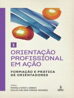 Orientação profissional em ação - Volume 1: Formação e prática de orientadores