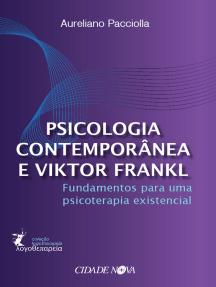 Psicologia contemporânea e Viktor Frankl: Fundamentos para uma psicoterapia existencial