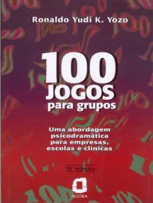 100 jogos para grupos: Uma abordagem psicodramática para empresas, escolas e clínicas
