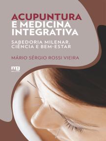 Acupuntura e medicina integrativa: Sabedoria milenar, ciência e bem-estar