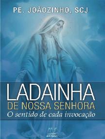 Ladainha de Nossa Senhora: O sentido de cada invocação