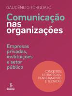 Comunicação nas organizações: Empresas privadas, instituições e setor público [conceitos, estratégias, planejamento e técnicas]