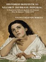 Histórias românticas na Corte do Brasil Imperial: O romance urbano de José de Alencar (Rio de Janeiro – 1840-1870)