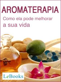 Aromaterapia: Como ela pode melhorar a sua vida