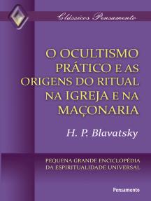 O Ocultismo Prático e as Origens do Ritual na Igreja e na Maçonaria