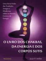 O Livro dos Chakras da Energia e dos Corpos Sutis